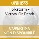 Folkstorm - Victory Or Death cd musicale di FOLKSTORM