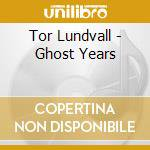 Tor Lundvall - Ghost Years cd musicale di Lundvall Tor