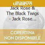 JACK ROSE & THE BLACK TWIGS               cd musicale di JACK ROSE & THE BLAC