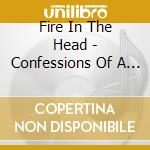 Fire In The Head - Confessions Of A Narcissist cd musicale di FIRE IN THE HEAD