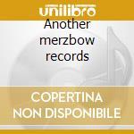 Another merzbow records cd musicale di MERZBOW
