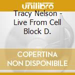 Tracy Nelson - Live From Cell Block D. cd musicale di Tracy Nelson