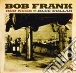 Bob Frank - Red Neck-Blue Collar cd musicale di FRANK BOB