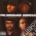 Polyrhythm Addicts - Break Glass... cd musicale di POLYRHYTHM ADDICTS
