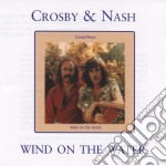 Crosby & Nash - Wind On The Water cd musicale di CROSBY & NASH