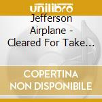Jefferson Airplane - Cleared For Take Off cd musicale di Airplane Jefferson