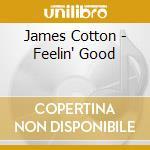 James Cotton - Feelin' Good cd musicale di James Cotton