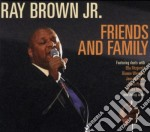 Ray Brown Jr - Friends And Family cd musicale di BROWN RAY JR.