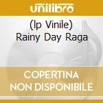 (LP VINILE) RAINY DAY RAGA                            lp vinile di Peter Walker