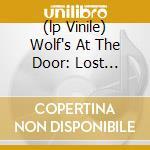 (LP VINILE) WOLF'S AT THE DOOR: LOST RECORDINGS       lp vinile di Artisti Vari