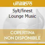 SYLT/FINEST LOUNGE MUSIC cd musicale di ARTISTI VARI