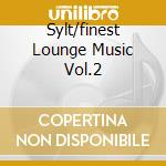 SYLT/FINEST LOUNGE MUSIC VOL.2 cd musicale di ARTISTI VARI