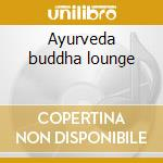 Ayurveda buddha lounge cd musicale di Artisti Vari