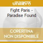 Fight Paris - Paradise Found cd musicale di Paris Fight