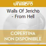 FROM HELL                                 cd musicale di WALLS OF JERICHO
