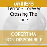 Terror - Forever Crossing The Line cd musicale di TERROR