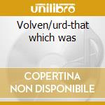 Volven/urd-that which was cd musicale