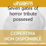 Seven gates of horror tribute possesed cd musicale