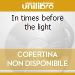 In times before the light cd musicale