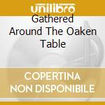 GATHERED AROUND THE OAKEN TABLE           cd musicale di MITHOTYN