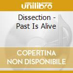 Dissection - Past Is Alive cd musicale di DISSECTION