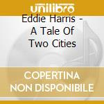 A tale of two cities cd musicale di Eddie Harris