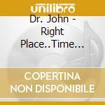 Dr.John - Right Place..Time Live 89 cd musicale di DR JOHN