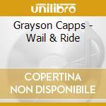 WAIL & RIDE cd musicale di CAPPS GRAISON