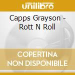 Capps Grayson - Rott N Roll cd musicale di CAPPS GRAYSON