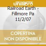 Railroad Earth - Fillmore Pa 11/2/07 cd musicale di RAILROAD EARTH