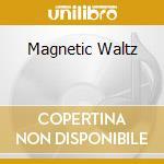 MAGNETIC WALTZ                            cd musicale di BOTANICA