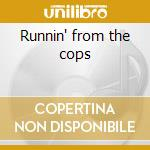 Runnin' from the cops cd musicale