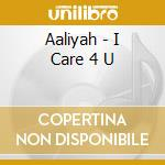 I CARE 4 YOU cd musicale di AALIYAH