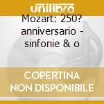 Mozart: 250? anniversario - sinfonie & o cd musicale di Wolfgang Amadeus Mozart