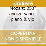 Mozart: 250? anniversario - piano & viol cd musicale di MOZART\ENGEL-NICHOLS