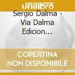 Sergio Dalma - Via Dalma Edicion Internacional cd musicale di Sergio Dalma