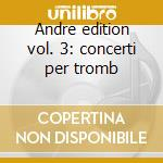 Andre edition vol. 3: concerti per tromb cd musicale di Maurice Vari\andre