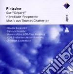 Pintscher - Eschenbach-barainsky-henschel - Apex: Erodiade - Sur Depart- Musik Aus Chatterton cd musicale di Pintscher\eschenbach