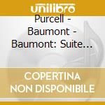 Purcell - Baumont - Baumont: Suite Per Clavicembalo cd musicale di Purcell\baumont