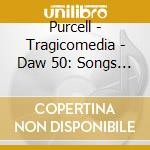 Purcell - Tragicomedia - Daw 50: Songs Of Welcome And Farewell cd musicale di Purcell\tragicomedia