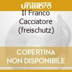 IL FRANCO CACCIATORE (FREISCHUTZ)         cd musicale di Weber\harnoncourt -