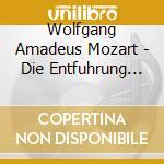 IL RATTO DAL SERRAGLIO                    cd musicale di Wolfgang Amadeus Mozart