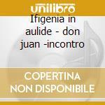 Ifigenia in aulide - don juan -incontro cd musicale di Gluck\gardiner (box