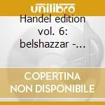 Handel edition vol. 6: belshazzar - jeph cd musicale di HANDEL\HARNONCOURT -