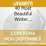 40 MOST BEAUTIFUL WINTER cd musicale di Vari\artisti vari (p