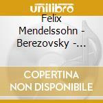 Mendelssohn - Berezovsky - Makhtin - Kniazev - Trii Per Piano 1 & 2 - Sonata Per Violino cd musicale di MENDELSSOHN\BEREZOVS