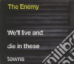 Enemy - We'll Live And Die In These Towns cd musicale di ENEMY