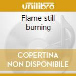 Flame still burning cd musicale di Badlands