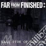 CD - FAR FROM FINISHED - EAST SIDE OF NOWHERE cd musicale di FAR FROM FINISHED
