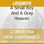 A SMALL BOY AND A GREY HEAVEN cd musicale di CALIBAN